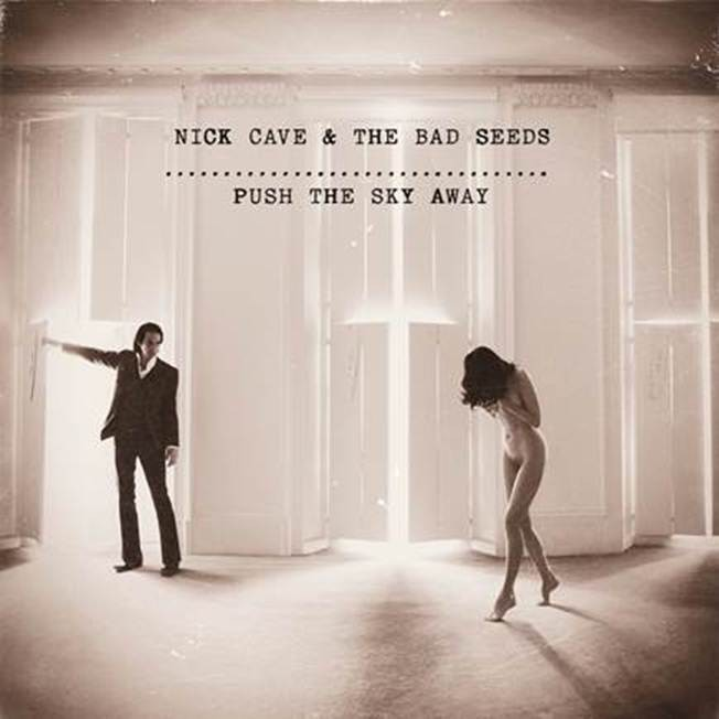 "Nick Cave & The Bad Seeds - ""Push The Sky Away"" (Bad Seed Ltd. / im Vertrieb von Rough Trade/GoodTo Go.)"